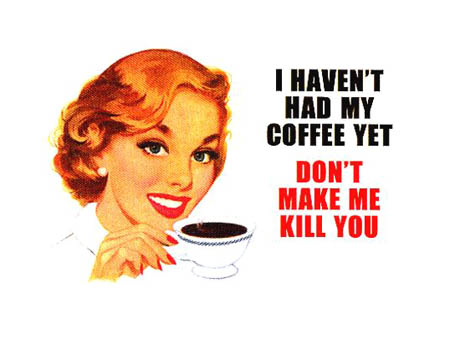 I Haven't Had My Coffee Yet